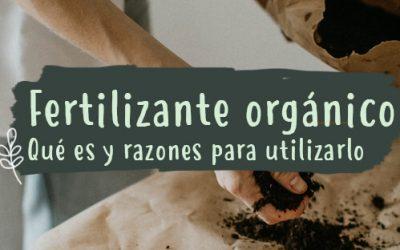 Fertilizante orgánico. Qué es y razones para utilizarlo