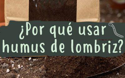 ¿Por qué usar humus de lombriz?