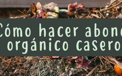 Cómo hacer abono orgánico casero